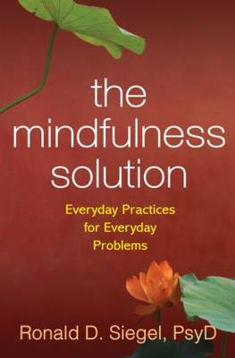 Mindfulness Solution: Everyday Practices for Everyday Problems