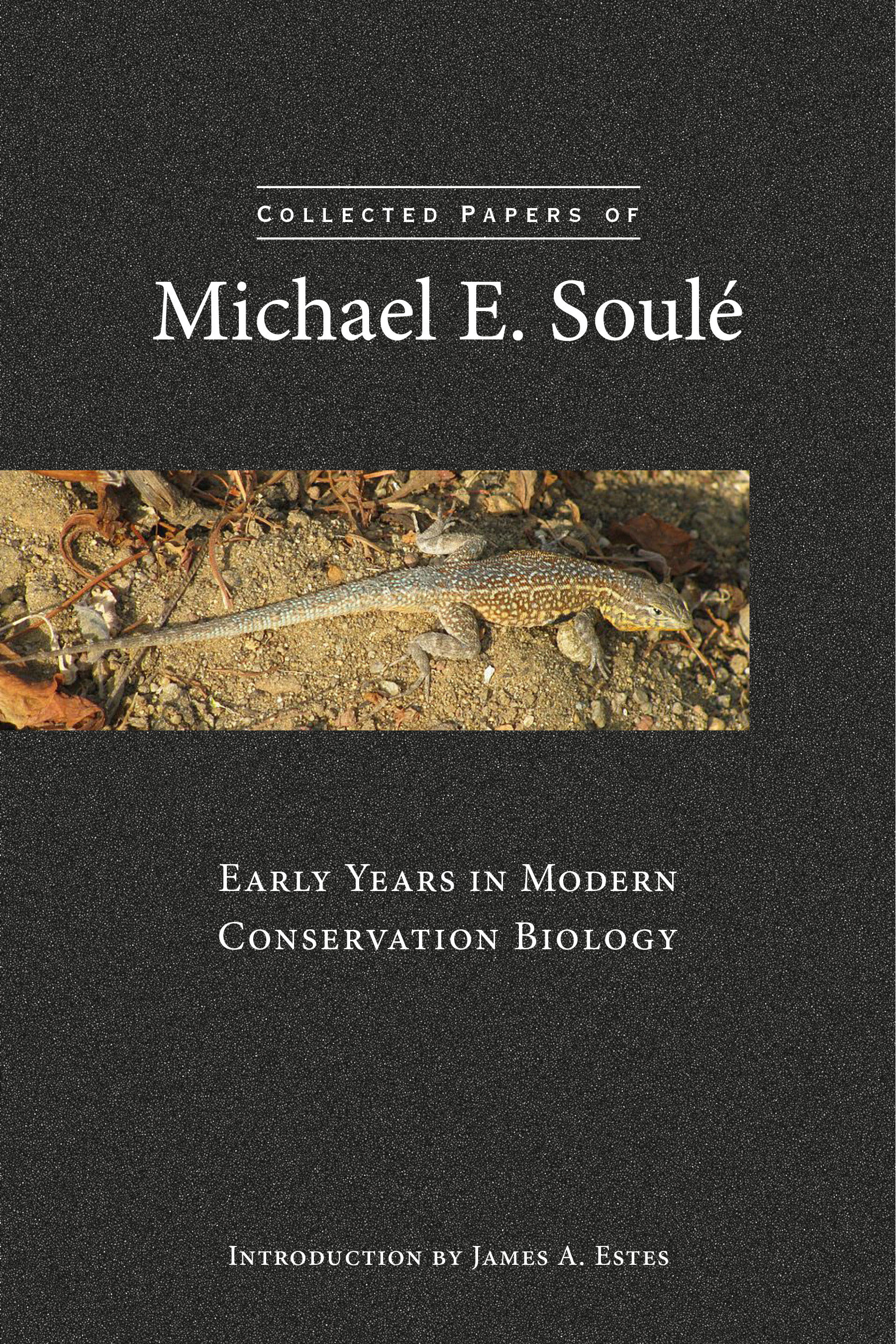 Collected Papers of Michael E. Soulé: Early Years in Modern Conservation Biology