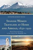 Spanish Women Travelers at Home and Abroad, 1850 - 1920: From Tierra del Fuego to the Land of the Midnight Sun