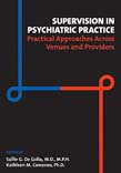 Supervision in Psychiatric Practice: Practical Approaches Across Venues and Providers