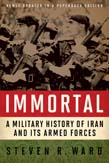 Immortal: A Military History of Iran and Its Armed Forces (Updated Edition)
