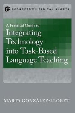 Practical Guide to Integrating Technology into Task-Based Language Teaching