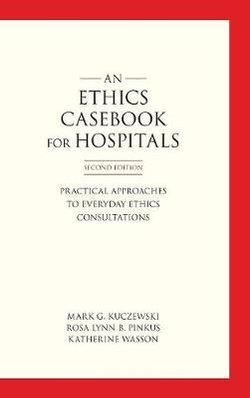 Ethics Casebook for Hospitals: Practical Approaches to Everyday Ethics Consultations 2ed