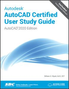 Autodesk AutoCAD Certified User Study Guide (AutoCAD 2020 Edition)
