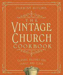 THE VINTAGE CHURCH COOKBOOK CLASSIC RECIPES FOR FAMILY AND FLOCK