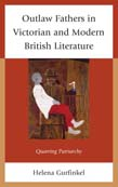 Outlaw Fathers in Victorian and Modern British Literature: Queering Patriarchy