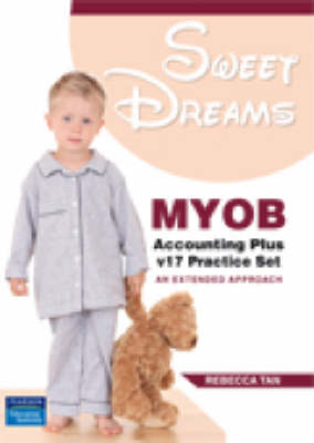Sweet Dreams: MYOB Accounting Plus V17 Practice Set - An Extended Approach