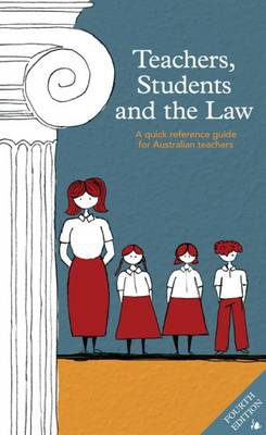 Teachers, Students and the Law: A Quick Reference Guide for Australian Teachers