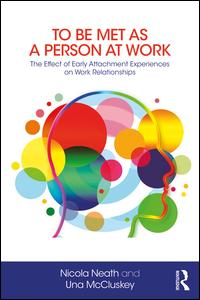 To Be Met as a Person at Work: The Effect of Early Attachment Experiences on Work Relationships