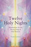 Twelve Holy Nights: Meditations on the Dream Song of Olaf Asteson