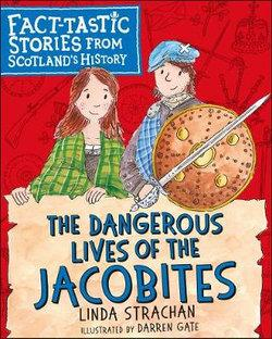 Dangerous Lives of the Jacobites: Fact-tastics Stories from Scotland's History