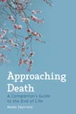 Approaching Death: A Companion's Guide to the End of Life