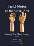 Field Notes on the Visual Arts: Seventy-Five Short Essays