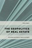 Geopolitics of Real Estate: Reconfiguring Property, Capital and Rights