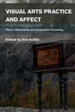 Visual Arts Practice and Affect: Place, Materiality and Embodied Knowing