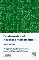 Fundamentals of Advanced Mathematics 1: Categories, Algebraic Structures, Linear and Homological Algebra