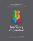 Learning Imperative: Raising performance in organisations by improving learning