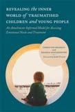 Revealing the Inner World of Traumatised Children and Young People: An Attachment-Informed Model for Assessing Emotional Needs and Treatment