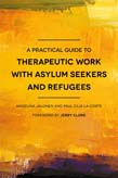 Practical Guide to Therapeutic Work with Asylum Seekers and Refugees