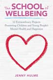 School of Wellbeing: 12 Extraordinary Projects Promoting Children and Young People's Mental Health and Happiness