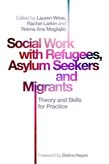 Social Work with Refugees, Asylum Seekers and Migrants: Theory and Skills for Practice