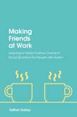 Making Friends at Work: Learning to Make Positive Choices in Social Situations for People with Autism