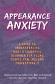 Appearance Anxiety: A Guide to Understanding Body Dysmorphic Disorder for Young People, Families and Professionals