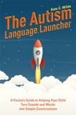 Autism Language Launcher: A Parent's Guide to Helping Your Child Turn Sounds and Words into Simple Conversations