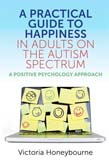 Practical Guide to Happiness in Adults on the Autism Spectrum: A Positive Psychology Approach