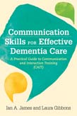 Communication Skills for Effective Dementia Care: A Practical Guide to Communication and Interaction Training (CAIT)