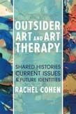 Outsider Art and Art Therapy: Shared Histories, Current Issues, and Future Identities