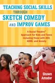 Teaching Social Skills Through Sketch Comedy and Improv Games: A Social Theatre® Approach for Kids and Teens including those with ASD, ADHD, and Anxiety