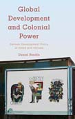 Global Development and Colonial Power: German Development Policy at Home and Abroad