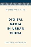 Digital Media in Urban China: Locating Guangzhou