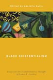 Black Existentialism: Essays on the Transformative Thought of Lewis R. Gordon