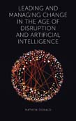 Leading and Managing Change in the Age of Disruption and Artificial Intelligence