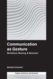 Communication as Gesture: Media(tion), Meaning, & Movement