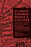 Climate Change, Media & Culture: Critical Issues in Global Environmental Communication