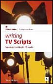 Writing TV Scripts: Succesful Writing in 10 Weeks 2ed