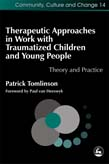 Therapeutic Approaches in Work With Traumatised Children and Young People: Theory and Practice