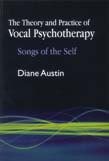 Theory and Practice of Vocal Psychotherapy: Songs of the Self