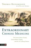 Extraordinary Chinese Medicine: The Extraordinary Vessels, Extraordinary Organs, and the Art of Being Human