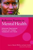 Reflective Practice in Mental Health: Advancing Psychosocial Practice with Children and Adults