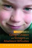 Practical Guide to Caring for Children and Teenagers with Attachment Difficulties