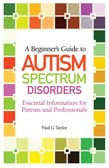 Beginner's Guide to Autism Spectrum Disorders: Essential Information for Parents and Professionals