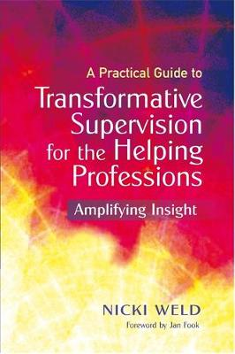 Practical Guide to Transformative Supervision for the Helping Professions: Amplifying Insight