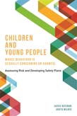 Children and Young People Whose Behaviour is Sexually Concerning or Harmful: Assessing Risk and Developing Safety Plans