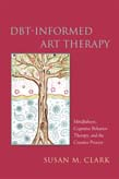 DBT-Informed Art Therapy: Mindfulness, Cognitive Behavior Therapy, and the Creative Process