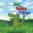 Alex and the Scary Things: A Story to Help Children Who Have Experienced Something Scary