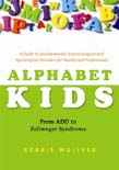 Alphabet Kids - From ADHD to Zellweger Syndrome: A Guide to Developmental, Neurobiological and Psychological Disorders for Parents and Professionals